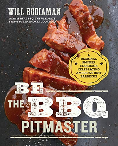 Be the BBQ Pitmaster: A Regional Smoker Cookbook Celebrating America's Best Barbecue: Will ...