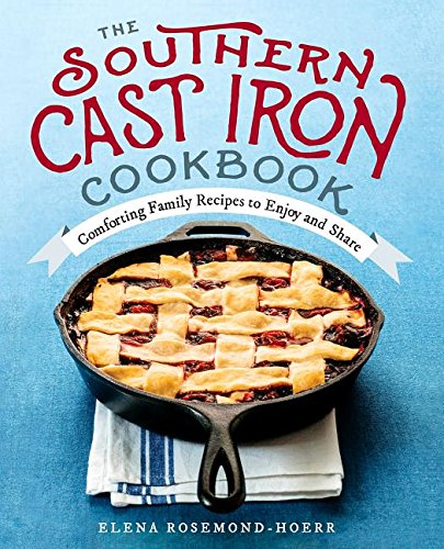 9781943451685: The Southern Cast Iron Cookbook: Comforting Family Recipes to Enjoy and Share