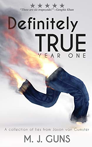 Definitely True: Year One: A collection of lies from Jason van Gumster (Volume 1): M J Guns