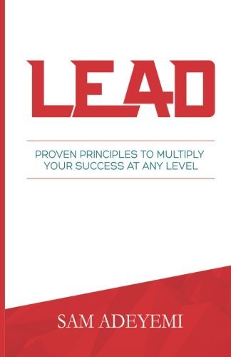 9781943485000: LEAD: Proven Principles To Multiply Your Success At Any Level