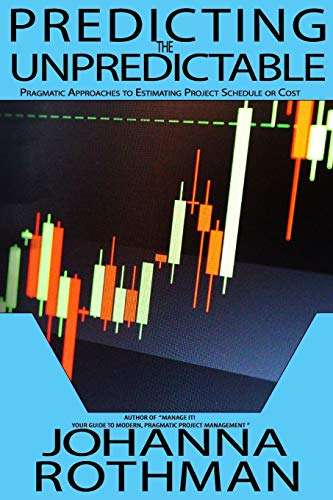 9781943487004: Predicting the Unpredictable: Pragmatic Approaches to Estimating Cost or Schedule