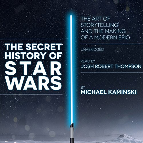 The Secret History of Star Wars - The Art of Storytelling and the Making of a Modern Epic: Michael ...