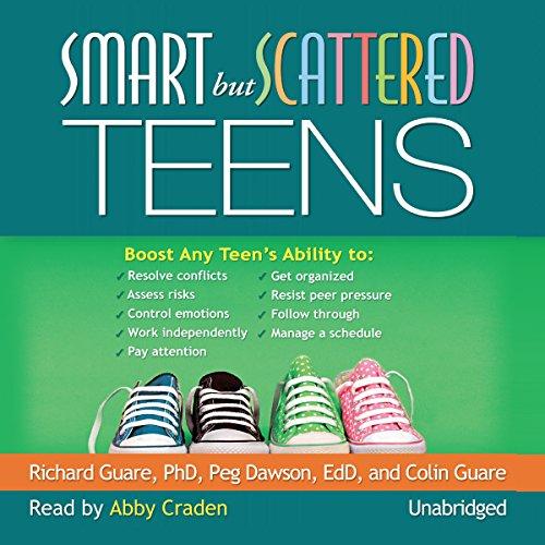 Smart But Scattered Teens: Colin Guare; Peg Dawson Edd; Richard Guare Phd