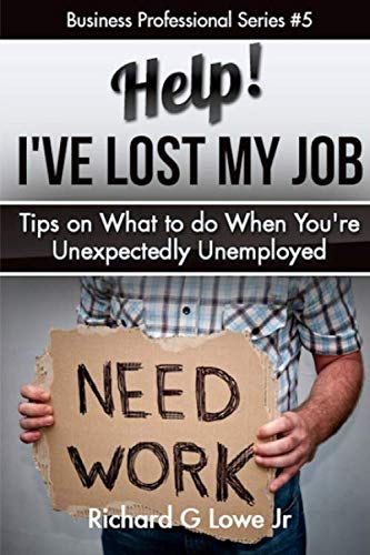 9781943517558: Help! I?ve Lost My Job: Tips on What to do When You're Unexpectedly Unemployed: Volume 5 (Business Professional)