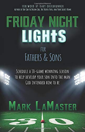 9781943526093: Friday Night Lights for Fathers and Sons: Schedule a 10-game winning season to help develop your son into the man God intended him to be