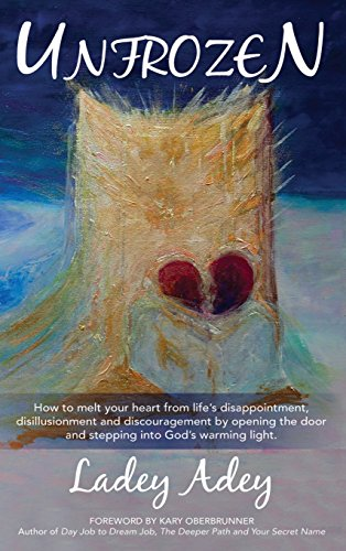 9781943526116: UNFROZEN: How to Melt your Heart from Life's Disappointment, Disillusionment and Discouragement by Opening the Door and Stepping into God's Warming Light