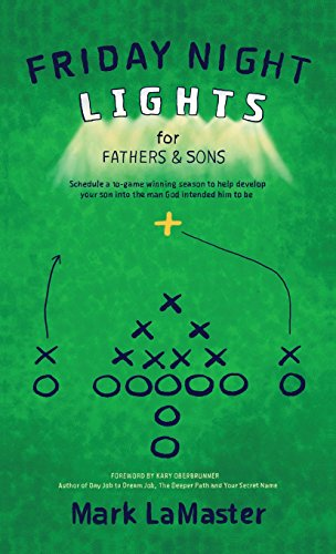 9781943526468: Friday Night Lights for Fathers and Sons: Schedule a 10-Game Winning Season to Help Develop Your Son Into the Man God Intended Him to Be
