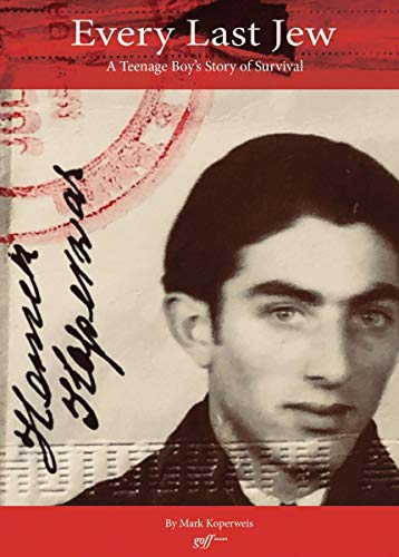 9781943532711: Every Last Jew: A Teenage Boy's Story of Survival