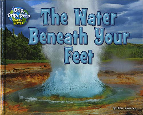 9781943553242: The Water Beneath Your Feet (Drip, Drip, Drop: Earth's Water)