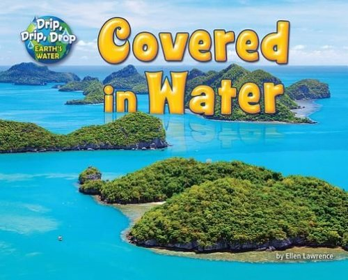 9781943553266: Covered in Water (Drip, Drip, Drop: Earth's Water)