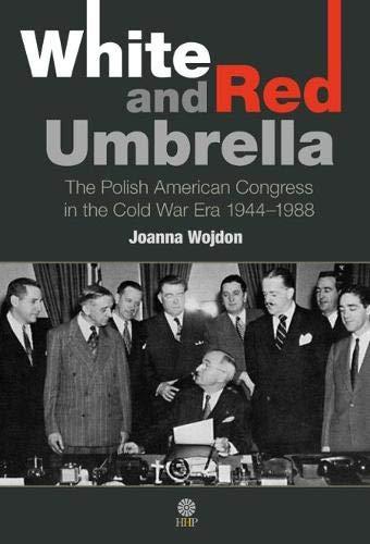 9781943596003: White and Red Umbrella: The Polish American Congress in the Cold War Era 1944-1988