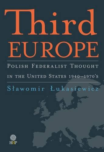 9781943596058: Third Europe: Polish Federalist Thought in the United States - 1940-1970s