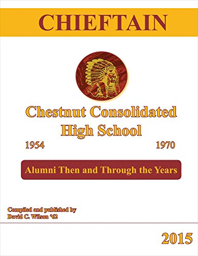 Chieftain - Chestnut Consolidated High School 1954 - 1970: Alumni Then and Through the Years (...