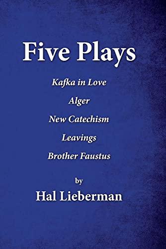 Five Plays: Kafka in Love Alger New: Hal Lieberman