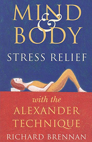 Mind and Body Stress Relief With the Alexander Technique: Richard Brennan