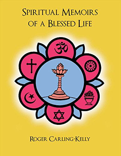 Spiritual Memoirs of a Blessed Life: Roger Carling Kelly