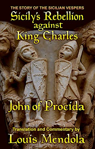Sicily's Rebellion Against King Charles: The Story of the Sicilian Vespers: Mendola, Louis