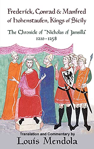 9781943639069: Frederick, Conrad and Manfred of Hohenstaufen, Kings of Sicily: The Chronicle of Nicholas of Jamsilla 1210-1258