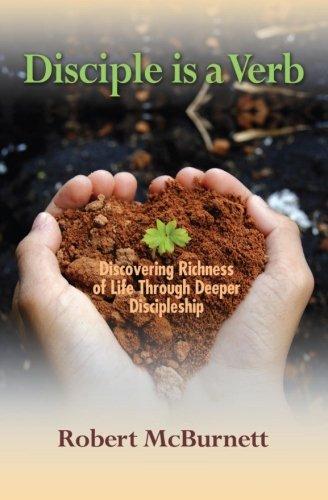 Disciple is a Verb: Discovering Richness of Life Through Deeper Discipleship: Robert McBurnett