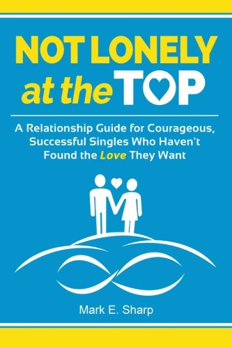 9781943699001: Not Lonely at the Top: A Relationship Guide for Courageous, Successful Singles Who Haven't Found the Love They Want