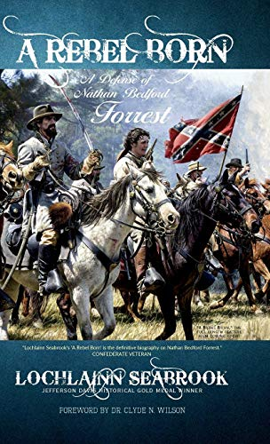 9781943737024: A Rebel Born: A Defense of Nathan Bedford Forrest