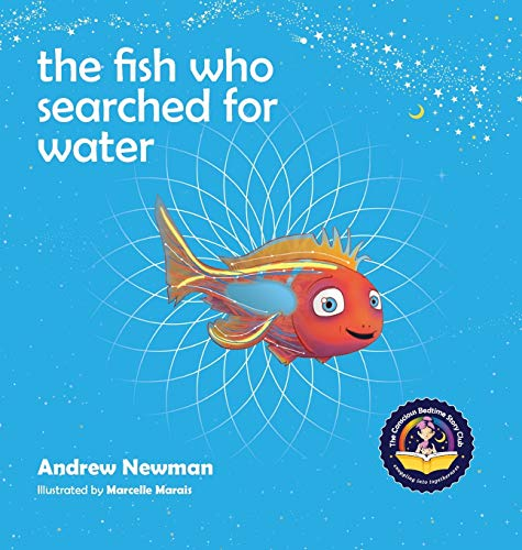 The Fish Who Searched For Water (Conscious Bedtime Story Club) 9781943750078 SILVER WINNER, Moonbeam Childrens Book Awards, Best Childrens Book Series. This charming and imaginative bedtime tale for kids ages 4 th
