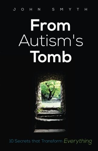 9781943810000: From Autism's Tomb: 10 Secrets That Transform Everything