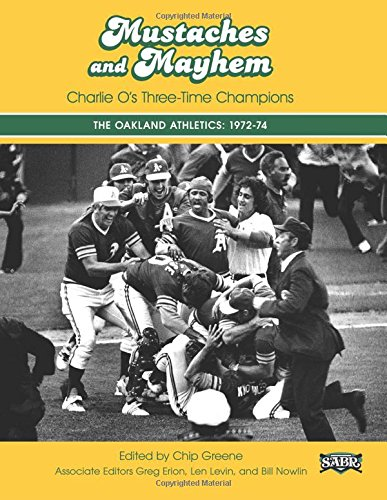 Mustaches and Mayhem: Charlie O's Three-Time Champions: The Oakland Athletics: 1972-74 (SABR ...