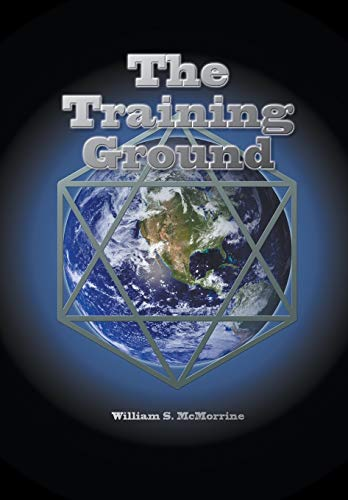 The Training Ground: This planet Earth is a training ground for your soul.: William McMorrine