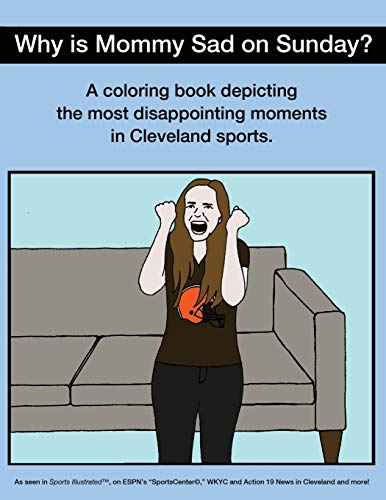 9781943843220: WHY IS MOMMY SAD ON SUNDAY?: DISAPPOINTING MOMENTS IN CLEVELAND SPORTS COLORING BOOK