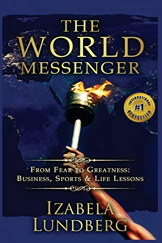 9781943845149: The World Messenger: From Fear to Greatness: Business, Sports & Life Lessons
