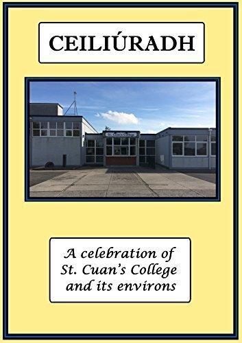 Ceiliúradh A Celebration of St Cuan's College and its environs: Leo, Carmel and Ronan Corbett