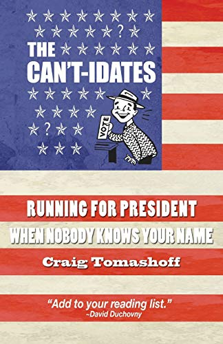 9781943845316: The Can't-idates: Running For President When Nobody Knows Your Name