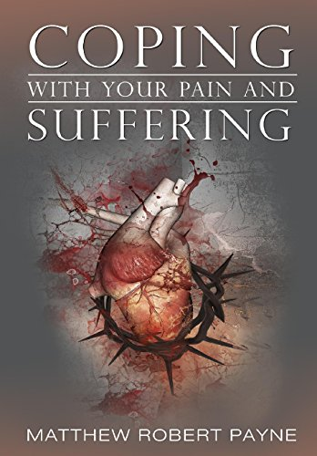 9781943847679: Coping With Your Pain and Suffering: Encouragement When You're Not Healed But You Love God