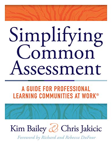 9781943874453: Simplifying Common Assessment: A Guide for Professional Learning Communities at Work -How Teachers Can Develop Effective and Efficient Assessments - ... develop effective and efficient assessments