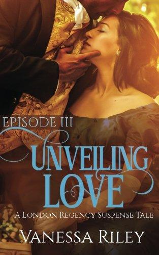 Unveiling Love (A London Regency Suspense Tale) (Volume 3): Vanessa Riley