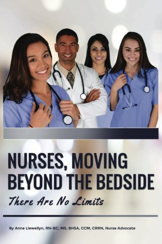 Nurses, Moving Beyond the Bedside: There Are No Limits: Anne Llewellyn