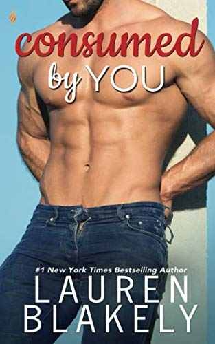 Consumed By You: Lauren Blakely