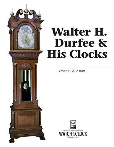 Walter H. Durfee & His Clocks (Paperback): Burt Burt, Jo Burt