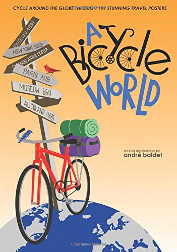 9781944038038: A Bicycle World: Cycle Around the Globe Through 101 Stunning Travel Posters