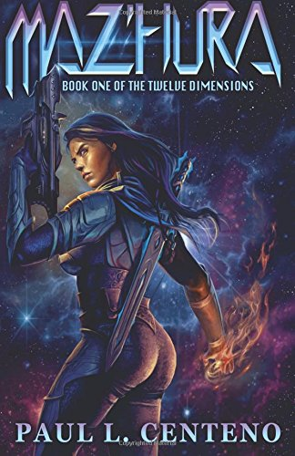 Maz'Hura: Book One of the Twelve Dimensions: Centeno, Paul L.
