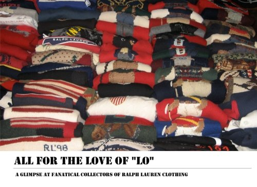 9781944082048: All for the Love of Lo: A Glimpse at Fanatical Collectors of Ralph Lauren Clothing