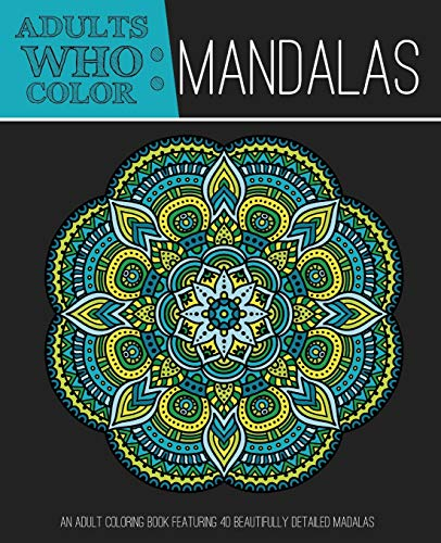 9781944093006: Adults Who Color Mandalas: An Adult Coloring Book Featuring 40 Beautifully Detailed Mandalas