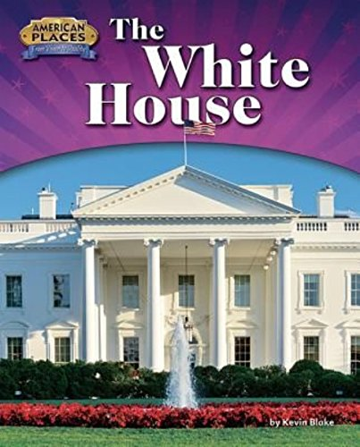 The White House (American Places: From Vision to Reality): Kevin Blake