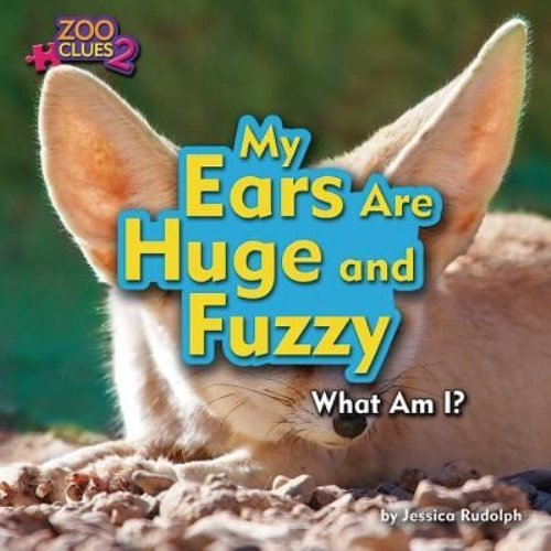 My Ears Are Huge and Fuzzy (Fennec: Rudolph, Jessica