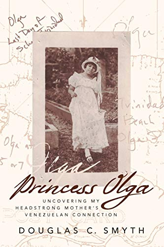 Princess Olga: Uncovering My Headstrong Mother's Venezuelan: Smyth, Douglas C
