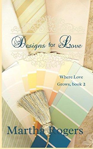 Designs for Love (Where Love Grows) (Volume 2): Martha Rogers