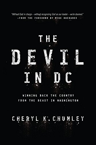 The Devil in DC: Winning Back the Country from the Beast in Washington: Cheryl K. Chumley