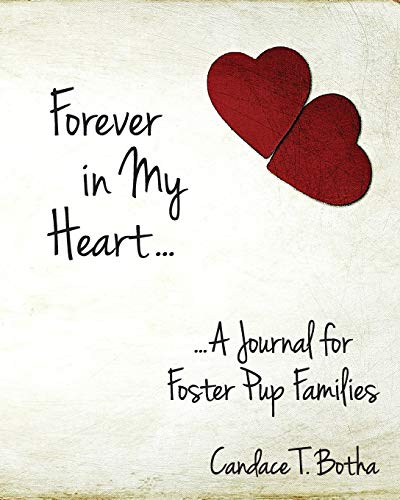 Forever in My Heart...A Journal for Foster Pup Families: Candace T Botha