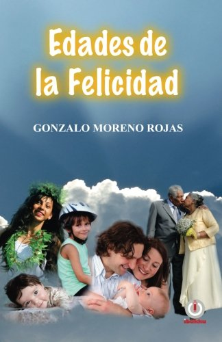 Edades de La Felicidad (Paperback): Gonzalo Moreno Rojas